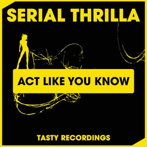 Serial Thrilla - Act Like You Know [Tasty Recordings Digital]