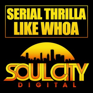 Serial Thrilla - Like Whoa [Soul City Digital]