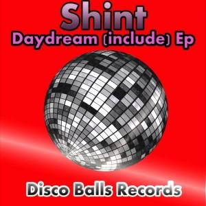 Shint - Daydream (Include) EP [Disco Balls Records]