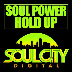 Soul Power - Hold Up [Soul City Digital]