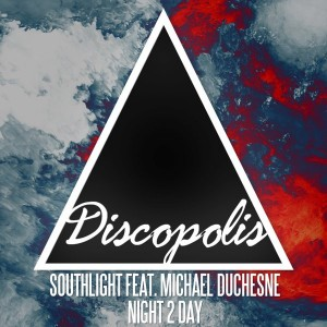 Southlight Feat. Michael Duchesne - Night 2 Day [Discopolis Recordings]