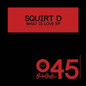 Squirt D - What Is Love EP [Pocket Jacks Trax]