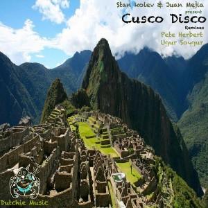 Stan Kolev & Juan Mejia - Cusco Disco [Dutchie]
