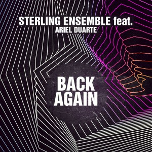 Sterling Ensemble feat. Ariel Duarte - Back Again [Sterling Blue Music]