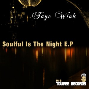 Tayo Wink - Soulful Is The Night E.P [Toupee Records]