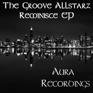 The Groove Allstarz - Reminisce [Aura Recordings (S&S Records)]