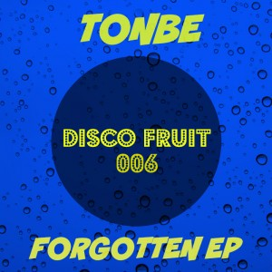 Tonbe - Forgotten EP [Disco Fruit]