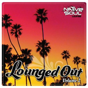 Various Artists - Lounged Out, Vol. 2 [Native Soul Recordings]