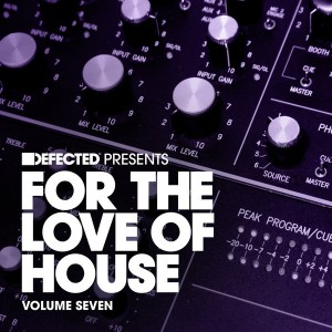 Various - Defected Presents For The Love Of House Volume 7 [Defected]