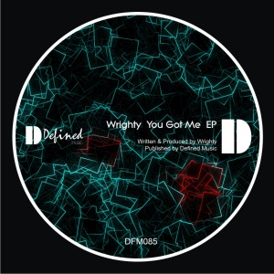 Wrighty - You Got Me EP [Defined Music]