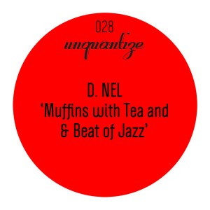 D.Nel - Muffins With Tea And A Beat Of Jazz [unquantize]