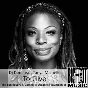 DJ Dimi feat. Tanya Michelle - To Give (The Funklovers & Domenico Albanese Soulful Mix) [Bigfoot Music]