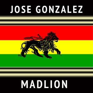 Jose Gonzalez - Madlion [HEAVY]
