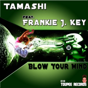 Tamashi feat.Frankie J Key - Blow Your Mind [Toupee Records]