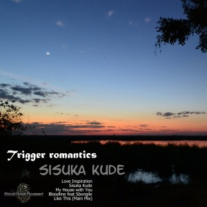 Trigger Romantics - Sisuka Kude [African House Movement]
