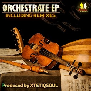 XtetiQsoul - Orchestrate EP [Iklwa Brothers Music]