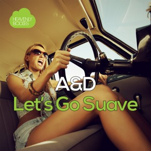 A&D - Let's Go Suave [Heavenly Bodies Records]