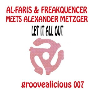 AL-Faris & Freakquencer & Alexander Metzger - Let It All out (Shout) [groovealicious music]