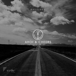 Ahoi & Cheers - Roll Out [Code2 records]