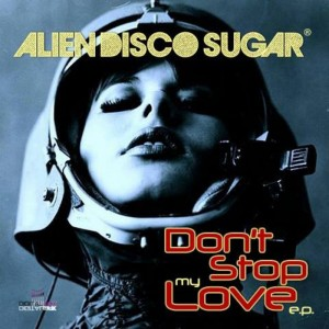 Alien Disco Sugar - Don't Stop My Love EP [Digital Wax Productions]