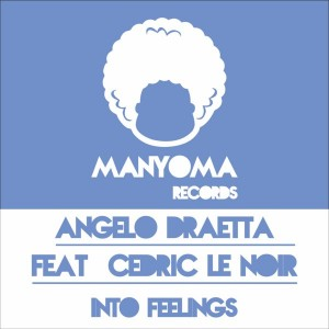 Angelo Draetta feat. Cedric Le Noir - Into Feelings [Manyoma Records]