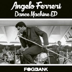 Angelo Ferreri - Dance Machine EP [Fogbank]