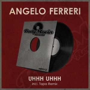 Angelo Ferreri - Uhhh Uhhh [Body Movin Records]