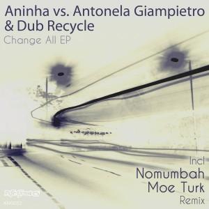 Aninha vs. Antonela Giampietro - Change All EP [incl. Nomumbah, Moe Turk Remix] [Nite Grooves]