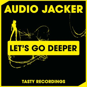 Audio Jacker - Let's Go Deeper [Tasty Recordings Digital]