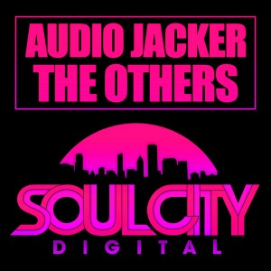 Audio Jacker - The Others [Soul City Digital]