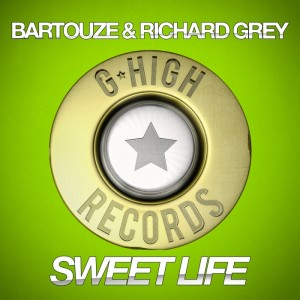 Bartouze & Richard Grey - Sweet Life [GHigh (1744)]