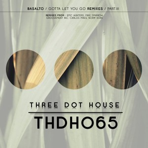 Basalto - Gotta Let You Go (Remixes), Pt. 3 [Three Dot House]