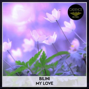 Bilini - My Love [Cadence Records]