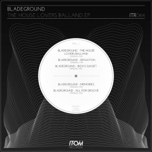 Bladeground - The House Lovers Balland EP [Itom Records]