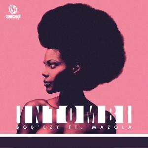 Bob'ezy feat. Mazola - Intombi [Soul Candi Records]