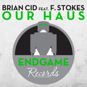 Brian Cid feat. F. Stokes - Our Haus [Endgame Records]