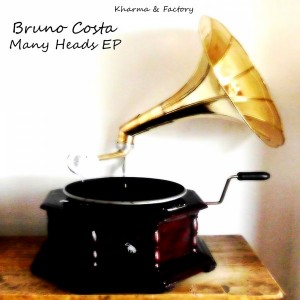 Bruno Costa - Many Heads EP [Kharma & Factory]