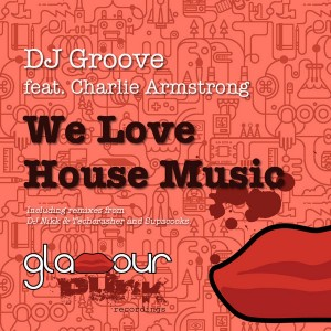 DJ Groove - We Love House Music [Glamour Punk Recordings]