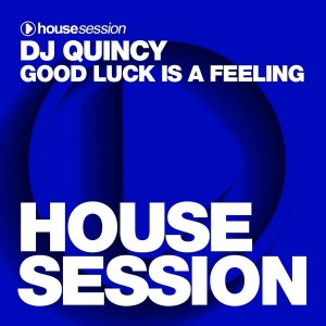 DJ Quincy - Good Luck Is a Feeling [Housesession Records]