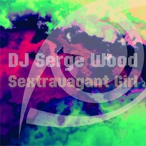 DJ Serge Wood - Sextravagant Girl [Prospection Records]