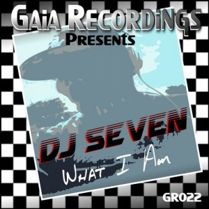 DJ Seven - What I Am [Gaia Recordings]