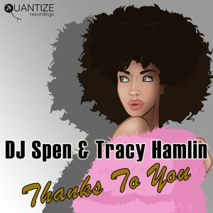 DJ Spen & Tracy Hamlin - Thanks To You [Quantize Recordings]