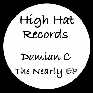 Damian C - The Nearly EP [High Hat Records]