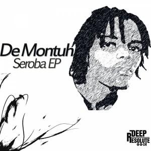 De Montuh - Seroba EP [Deep Resolute (PTY) LTD]