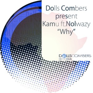 Dolls Combers & Kamu feat. Nolwazi - Why [Dolls Combers Records]