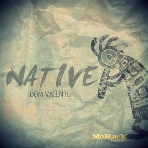 Dom Valente - Native [MoBlack Records]
