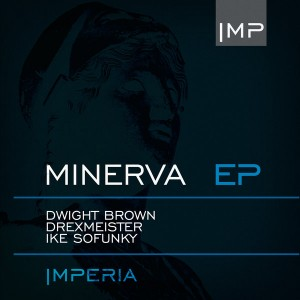 Dwight Brown, Drexmeister, Ike Sofunky - Minerva EP [Imperia Music]