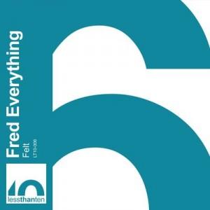 Fred Everything - Felt [Less Than Ten]