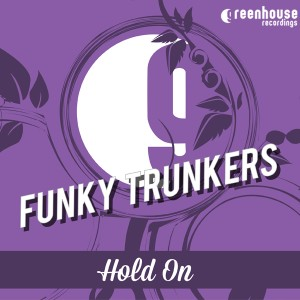 Funky Trunkers - Hold On [Greenhouse Recordings]