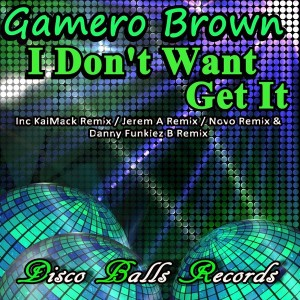 Gamero Brown - I Don't Want Get It [Disco Balls Records]